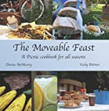 The Moveable Feast - A Picnic Cookbook for All Seasons