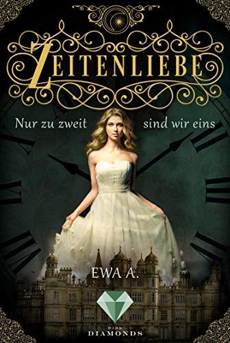 Zeitenliebe: Nur zu zweit sind wir eins (Band 1): Zeitreise-Liebesroman, in dem eine junge, moderne Frau unverhofft an einem Fürstenhof landet