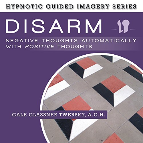 Disarm Negative Thoughts Automatically with Positive Thoughts audiobook cover art
