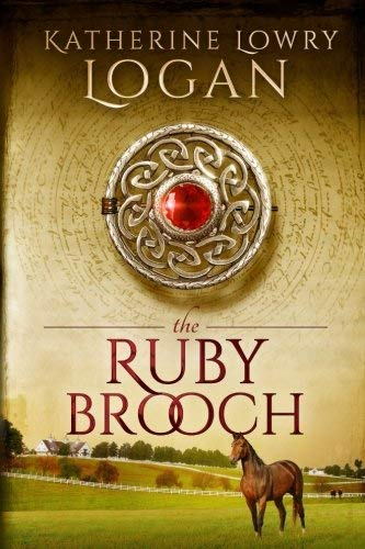 The Ruby Brooch: Time Travel Romance (The Celtic Brooch Series) by Katherine Lowry Logan (2012-03-31)