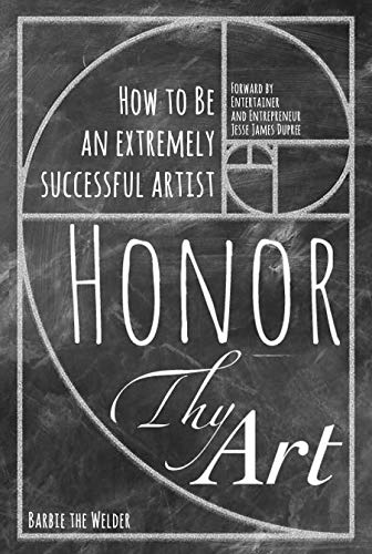 Honor Thy Art: How To Be An Extremely Successful Artist (English Edition)