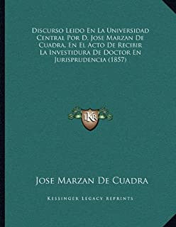 Discurso Leido En La Universidad Central Por D. Jose Marzan de Cuadra, En El Acto de Recibir La Investidura de Doctor En J...