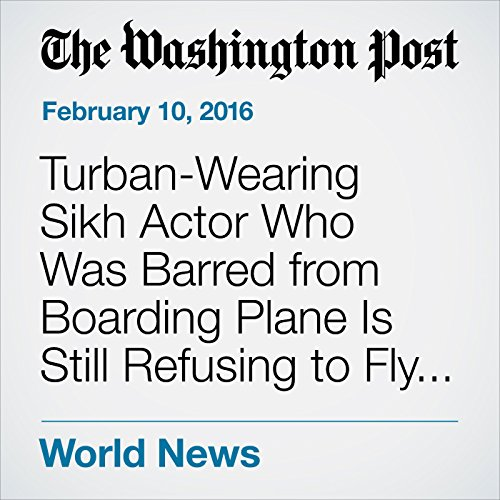 Turban-Wearing Sikh Actor Who Was Barred from Boarding Plane Is Still Refusing to Fly Home cover art