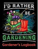 I'd Rather Be Gardening – Gardener's Logbook: Gardening lover's large (8.5â€�x 11â€�) note and log book with 120 pages – This handy paperback has 60 ... template-pages to record vital plant details
