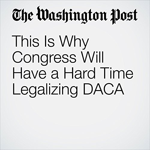 This Is Why Congress Will Have a Hard Time Legalizing DACA copertina
