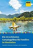 Die 111 schönsten Campingplätze für Familien in Oberitalien: Ausgewählte Adressen plus Freizeittipps zu allen Campingplätzen (ADAC Reiseführer)