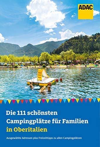 Die 111 schönsten Campingplätze für Familien in Oberitalien (ADAC Reiseführer)