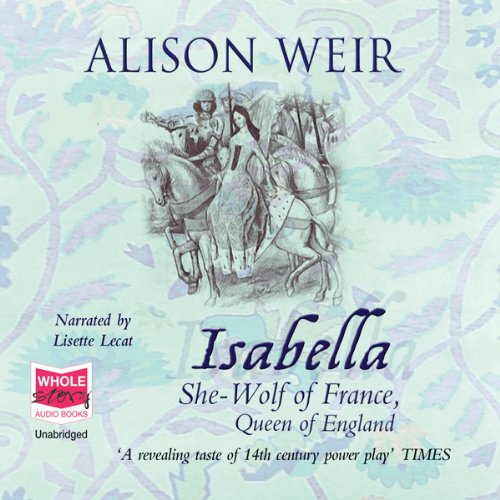 Isabella     The She-Wolf of France              De :                                                                                                                                 Alison Weir                               Lu par :                                                                                                                                 Lisette Lecat                      Durée : 21 h et 45 min     Pas de notations     Global 0,0