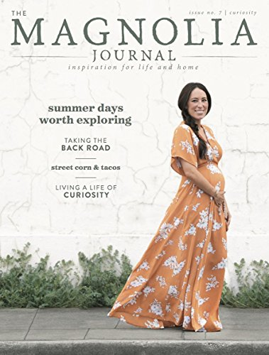 The Magnolia Journal Magazine Issue 7 (Summer 2018) Curiousity