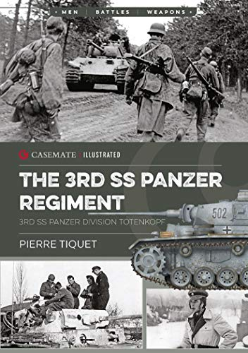 The 3rd SS Panzer Regiment: 3rd SS Panzer Division Totenkopf (Casemate Illustrated Book 11) (English Edition)