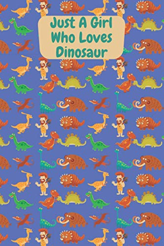 Just A Girl Who Loves Dinosaur: Dinosaurs Lined Journal For Writing Notes, Notebook Journal Gift For Girls and Women And even children