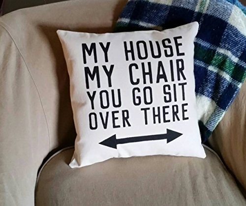 My House, My Chair, You Go Sit Over There Recliner Pillow Cover, Funny Gifts for Dad Or Grandpa Pillow Cover with Words 18 x 18 Inch Pillowcase Cushion Case for Sofa Bed