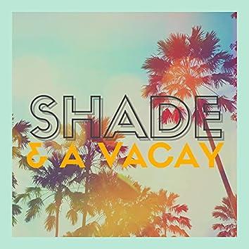 shade & a Vacay