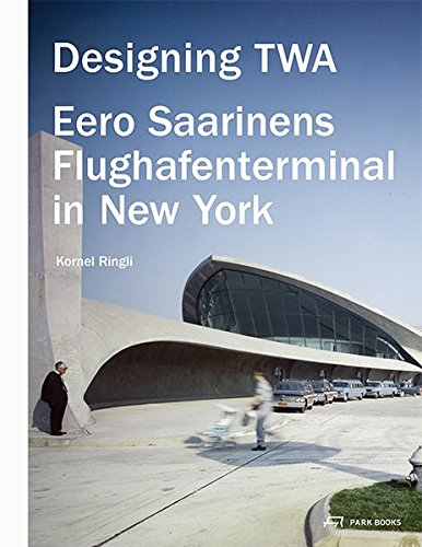 Price comparison product image Designing TWA: Eero Saarinens Flughafenterminal in New York