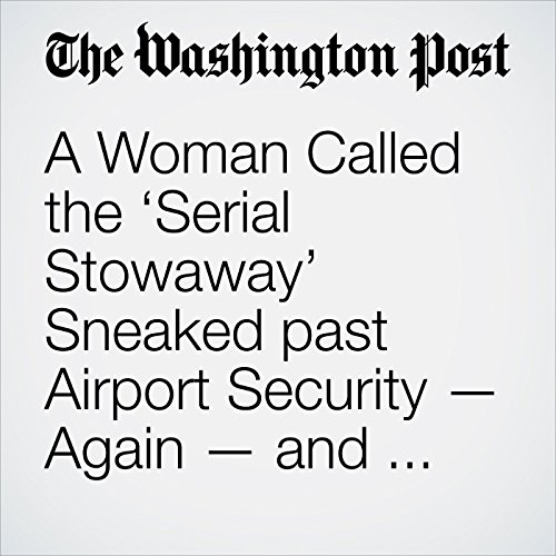 A Woman Called the 'Serial Stowaway' Sneaked past Airport Security — Again — and Flew to London copertina