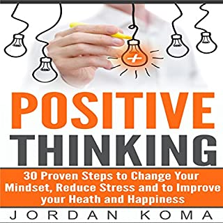 Positive Thinking: 30 Steps to Maximize Your Happiness, Change Your Mindset, and Increase Your Confidence                   By:                                                                                                                                 Jordan Koma                               Narrated by:                                                                                                                                 James Killavey                      Length: 36 mins     7 ratings     Overall 4.0