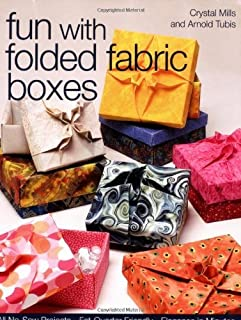 Fun with Folded Fabric Boxes: All No-Sew Projects Fat-Quarter Friendly Elegance in Minutes: All No-sew Projects, Fat-quarter Friendly, Elegance in Minutes