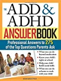 The ADD & ADHD Answer Book: Professional Answers to 275 of the Top Questions Parents Ask (Special Needs Parenting Answer Book)