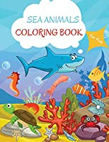 Sea Animals Coloring Book: For Kids ages 4-8 Sea Animals Book for Kids Large Print Coloring Book of Sea Animals Sea Animals Coloring Book for Toddlers Easy Level for Fun and Educational Purpose Preschool and Kindergarten