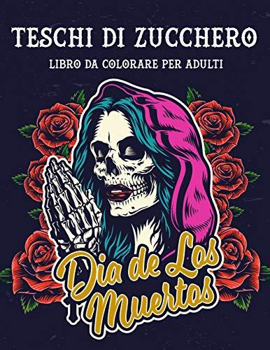Teschi di zucchero Libro da colorare per adulti: Dia de Los Muertos - Libro da colorare Sugar Skulls Day Of The Dead 50 disegni per pagine a un lato ... regalo per chiunque ami il tatuaggio