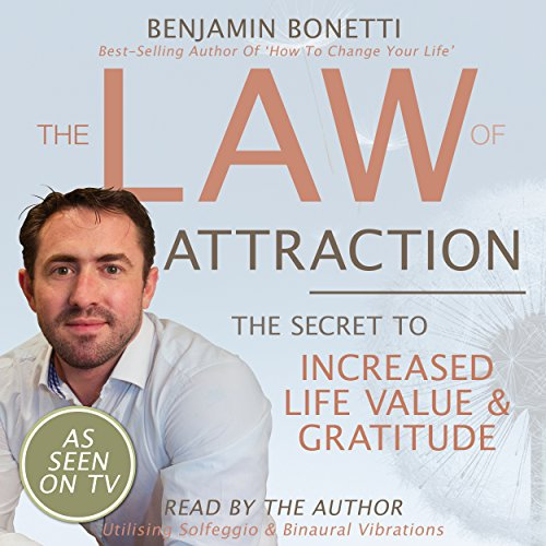The Law Of Attraction - The Secret to Increased Life Value and Gratitude audiobook cover art