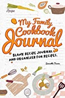 My Family Cookbook Journal-Blank Recipe Journal and Organizer for Recipes: The do-it-yourself cookbook to write in your 120 favorite recipes to enjoy with family and friends