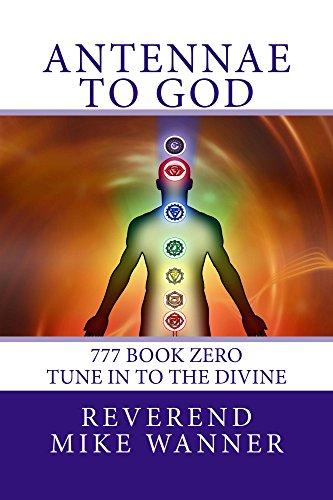 Antennae To God: 777 Book Zero - Tune In To The Divine (English Edition)