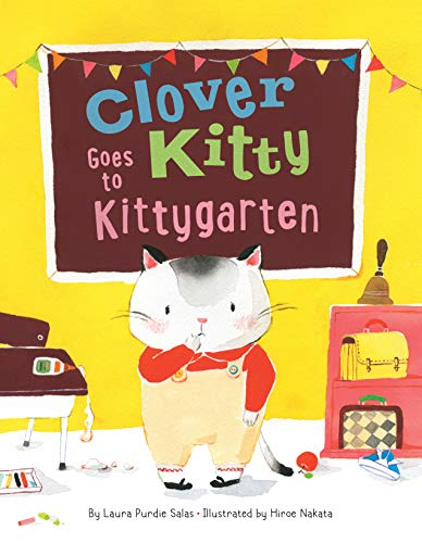 Clover Kitty Goes to Kittygarten by [Laura Purdie Salas, Hiroe Nakata]