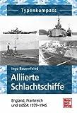Alliierte Schlachtschiffe: England, Frankreich und UdSSR 1939-1945 (Typenkompass) - Ingo Bauernfeind