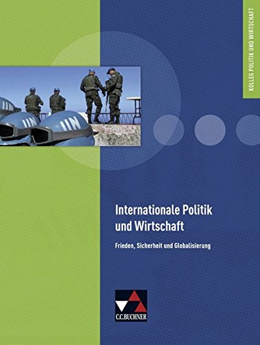 Kolleg Politik und Wirtschaft - neu / Internationale Politik und Wirtschaft: Unterrichtswerk für die Oberstufe / Frieden, Sicherheit und ... - neu: Unterrichtswerk für die Oberstufe)