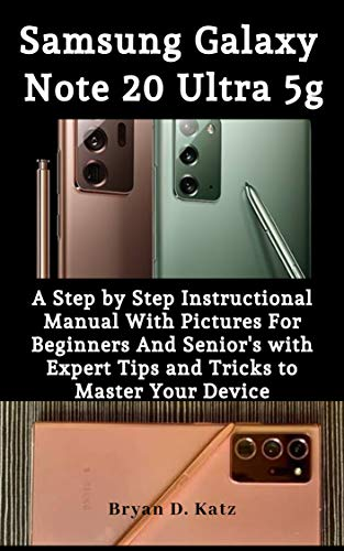 SAMSUNG GALAXY NOTE 20 ULTRA 5G USER GUIDE: A Step By Step Instructional Manual with Pictures for Beginners and Senior's with Expert Tips and Tricks to Master Your Device (English Edition)