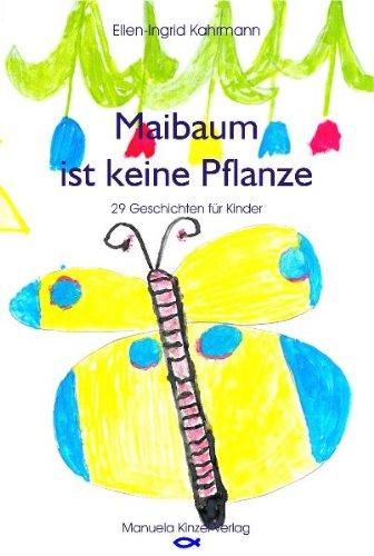 Maibaum ist keine Pflanze: 29 Geschichten für Kinder