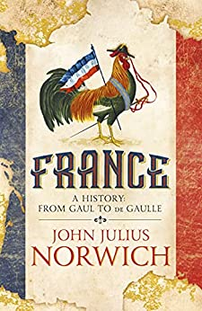 France: A History: from Gaul to de Gaulle (English Edition) par [John Julius Norwich]