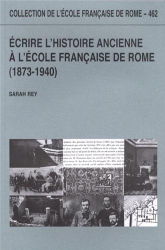 Ecrire l'histoire ancienne à l'Ecole française de Rome (1873-1940)