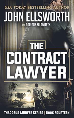 The Contract Lawyer (Thaddeus Murfee Legal Thriller Series Book 14) by [John Ellsworth, Adriane Ellsworth]