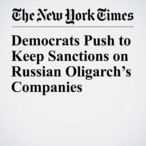 Democrats Push to Keep Sanctions on Russian Oligarch's Companies audiobook cover art