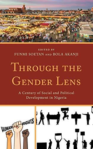 Compare Textbook Prices for Through the Gender Lens: A Century of Social and Political Development in Nigeria Critical African Studies in Gender and Sexuality  ISBN 9781498564724 by Soetan, Funmi,,Akanji, Bola,,Aderemi, Helen O.,Adesina, Yinka,Akanji, Bola,,Akanji, Michael,Modupe Kolawole, Mary S.,Odekunle, Kolade,Albert, Isaac Olawale,Olayode, Kehinde,Olomola, I.O.,Oluponna, Kehinda,Osanyintuyi, Tope,Para-Malam, Funmi,Pogosson, Irene,Solanke, Bola Lukman,Torimiro, Dixon,Ubani, Christian