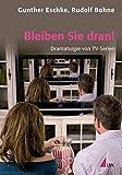 Bleiben Sie dran!: Dramaturgie von TV-Serien (Praxis Film) - Gunther Eschke