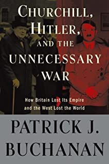 "Churchill, Hitler, and ""The Unnecessary War"": How Britain Lost Its Empire and the West Lost the World"