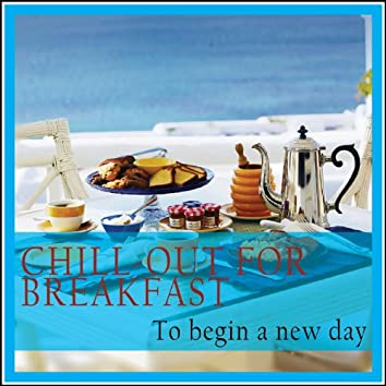 Chill-out for Breakfast (To Begin a New Day)