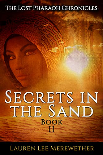 Book: Secrets in the Sand (The Lost Pharaoh Chronicles Book 2) by Lauren Lee Merewether