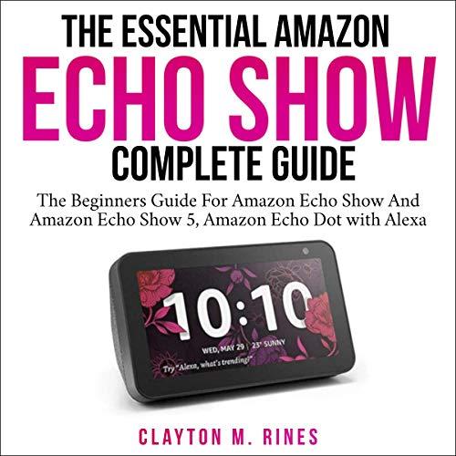 Couverture de The Essential Amazon Echo Show Complete Guide
