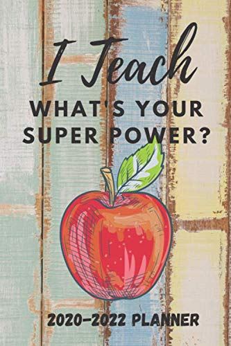 I Teach, What's Your Superpower?: Aug 2020-June 2022 Planner, Calendar, gift for teacher, preschool, elementary, middle school, high school, speech, ... Dance/music, art, county theme, shabby chic