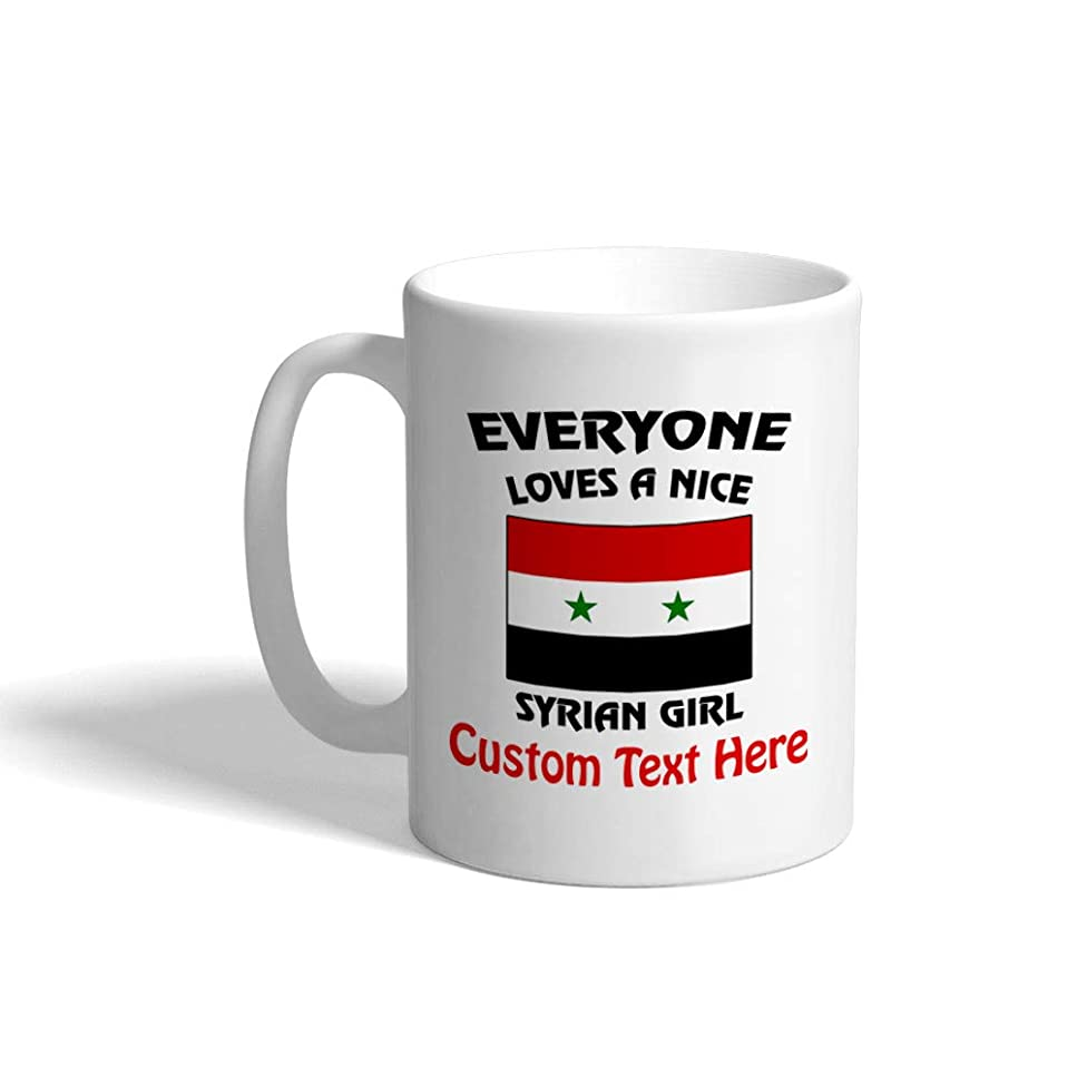 Custom Funny Coffee Mug Coffee Cup Everyone Loves A Nice Syrian Girl Syria White Ceramic Tea Cup 11 OZ Personalized Text Here