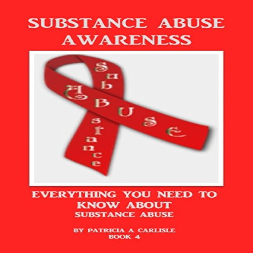 Substance Abuse: Everything You Need to Know About Substance Abuse (Book 4) audiobook cover art