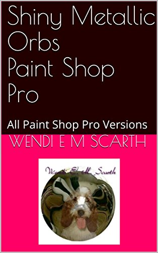 Shiny Metallic Orbs Paint Shop Pro: All Paint Shop Pro Versions (Paint Shop Pro Made Easy Book 365) (English Edition)