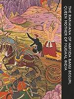 The Ramayana of Hamida Banu Begum: Queen Mother of Mughal India