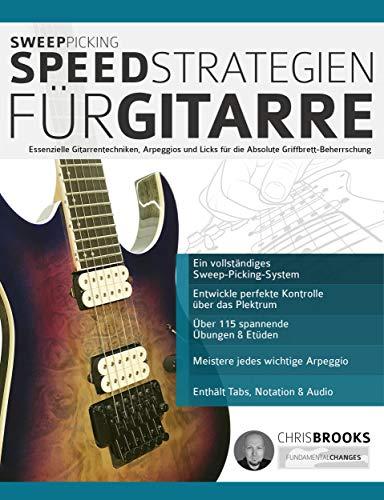 Sweep-Picking-Speed-Strategien für Gitarre: Essenzielle Gitarrentechniken, Arpeggios und Licks für die Absolute Griffbrett-Beherrschung (fortgeschrittenes Gitarrensoloing 3)