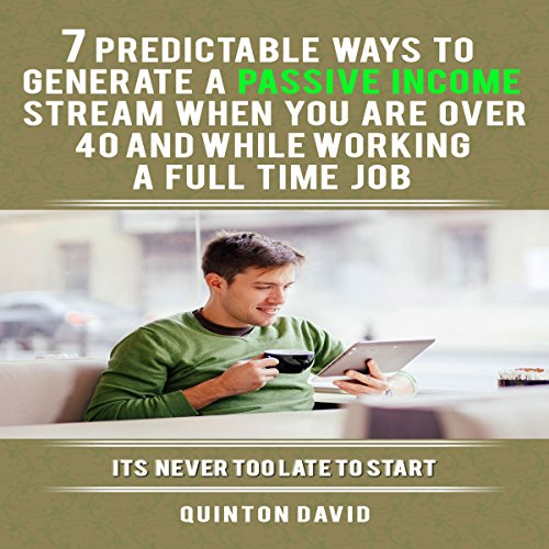 Passive Income     7 Predictable Ways to Generate a Passive Income Stream When You Are over 40 and While Working a Full-Time Job              By:                                                                                                                                 Quinton David                               Narrated by:                                                                                                                                 John Lewis                      Length: 50 mins     6 ratings     Overall 4.5