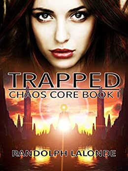 Trapped: Chaos Core Book 1 by [Randolph Lalonde]